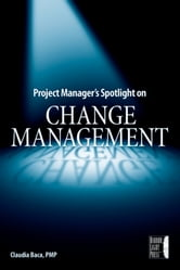 Project Manager's Spotlight on Change Management ebook by Claudia M. Baca
