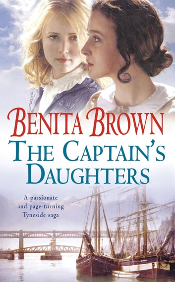 The Captain's Daughters - A passionate and page-turning Tyneside saga ebook by Benita Brown