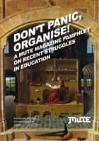 Don't Panic, Organise! ebook by Mute Publishing