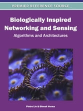 Biologically Inspired Networking and Sensing - Algorithms and Architectures ebook by