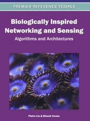 Biologically Inspired Networking and Sensing - Algorithms and Architectures ebook by Pietro Lio,Dinesh Verma