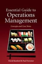 Essential Guide to Operations Management ebook by David Bamford,Paul Forrester