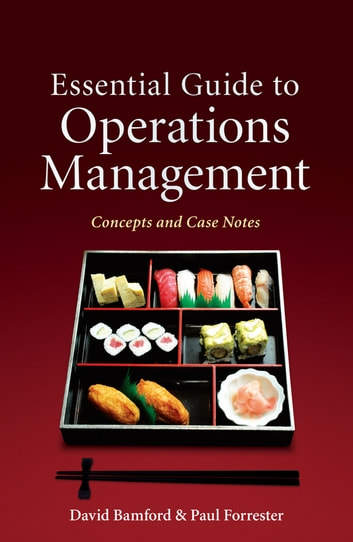Essential Guide to Operations Management - Concepts and Case Notes ebook by David Bamford,Paul Forrester