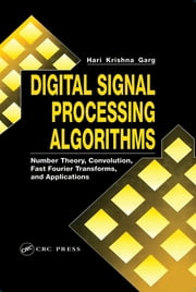 Digital Signal Processing Algorithms - Number Theory, Convolution, Fast Fourier Transforms, and Applications ebook by Hari Krishna