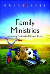 Guidelines for Leading Your Congregation 2013-2016 - Family Ministries - Supporting Families for Faith and Service ebook by General Board Of Discipleship