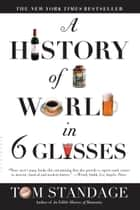 A History of the World in 6 Glasses ebook by Tom Standage