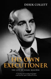 His Own Executioner - The Life of Nigel Balchin ebook by Derek Collett