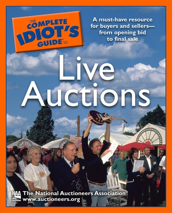 The Complete Idiot's Guide to Live Auctions - A Must-Have Resource for Buyers and Sellers—from Opening Bid to Final Sale ebook by The National Auctioneers Assoc