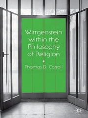 Wittgenstein within the Philosophy of Religion ebook by Dr Thomas D. Carroll