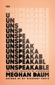 The Unspeakable - And Other Subjects of Discussion ebook by Meghan Daum