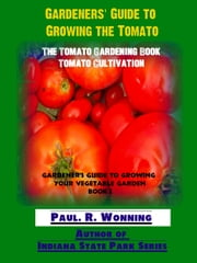 Gardeners' Guide to Growing the Tomato ebook by Paul R. Wonning