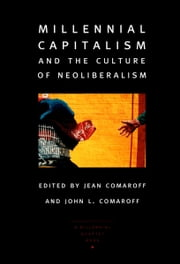Millennial Capitalism and the Culture of Neoliberalism ebook by Jean Comaroff,John L. Comaroff,Robert P. Weller
