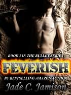 Feverish (Bullet #3) ebook by Jade C. Jamison