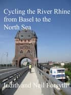 Cycling the River Rhine from Basel to the North Sea ebook by Neil Forsyth