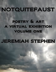 NOTQUITEFAUST: poetry & art - A VIRTUAL EXHIBITION volume one ebook by Jeremiah Stephen
