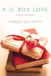 P.O. Box Love - A Novel of Letters ebook by Paola Calvetti,Anne Milano Appel