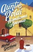 Auntie Poldi and the Handsome Antonio - Auntie Poldi 3 ebook by Mario Giordano