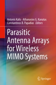 Parasitic Antenna Arrays for Wireless MIMO Systems ebook by Antonis Kalis,Athanasios G Kanatas,Constantinos B. Papadias