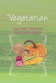 Easy Eats: Vegetarian - more than 100 fresh, flavoursome recipes ebook by Murdoch Books Test Kitchen
