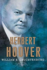 Herbert Hoover - The American Presidents Series: The 31st President, 1929-1933 ebook by William E. Leuchtenburg