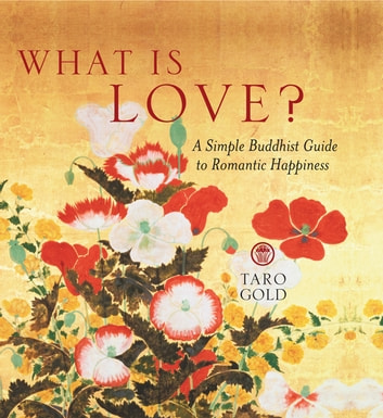 What Is Love? - A Simple Buddhist Guide to Romantic Happiness ebook by Taro Gold