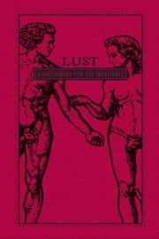 Lust: A Dictionary for the Insatiable - A Dictionary for the Insatiable ebook by Adams Media