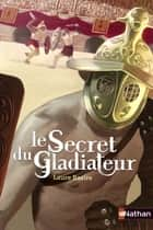 Le secret du gladiateur ebook by Jaouen Salaün, Laure Bazire
