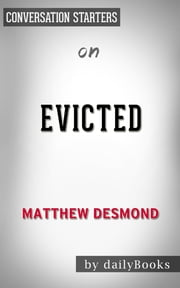 Evicted: Poverty and Profit in the American City by Matthew Desmond | Conversation Starters ebook by Daily Books