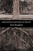 Descartes's Method of Doubt ebook by Janet Broughton