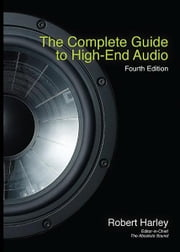 The Complete Guide to High-End Audio ebook by Harley, Robert