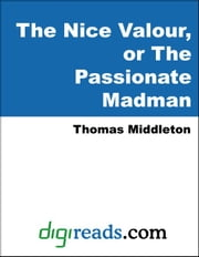 The Nice Valour, or The Passionate Madman ebook by Middleton, Thomas