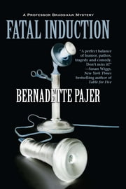 Fatal Induction - A Professor Bradshaw Mystery ebook by Bernadette Pajer