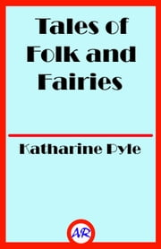 Tales of Folk and Fairies (Illustrated) ebook by Katharine Pyle