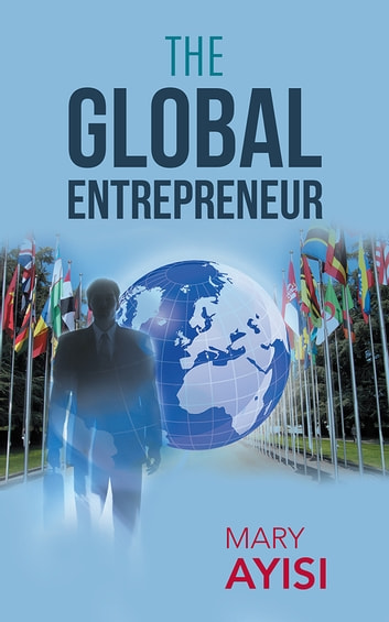 THE GLOBAL ENTREPRENEUR ebook by Mary Ayisi