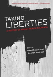 Taking Liberties: A History of Human Rights in Canada ebook by Stephen Heathorn, David Coutor