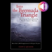 Into the Bermuda Triangle: Pursuing the Truth Behind the World's Greatest Mystery audiobook by Gian J. Quasar