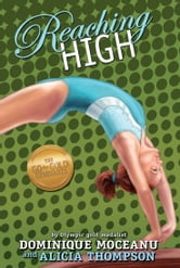 The Go-for-Gold Gymnasts: Reaching High ebook by Dominique Moceanu, Alicia Thompson