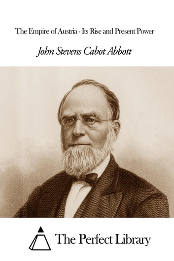 The Empire of Austria - Its Rise and Present Power ebook by John Stevens Cabot Abbott
