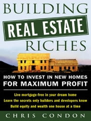 Building Real Estate Riches ebook by Condon, Chris