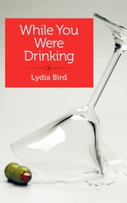 While You Were Drinking - A daughter's journey ebook by Lydia Bird