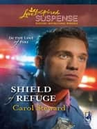 Shield Of Refuge (Mills & Boon Love Inspired) (In the Line of Fire, Book 3) ebook by Carol Steward