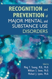 Recognition and Prevention of Major Mental and Substance Use Disorders ebook by Ming T. Tsuang,William E. Stone,Michael J. Lyons,American Psychopathological Association