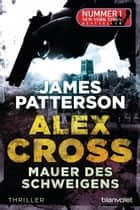 Mauer des Schweigens - Alex Cross 8 - - Thriller ebook by James Patterson, Edda Petri