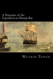 A Narrative of the Expedition to Botany Bay ebook by Watkin Tench