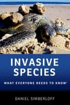 Invasive Species - What Everyone Needs to Know® ebook by Daniel Simberloff