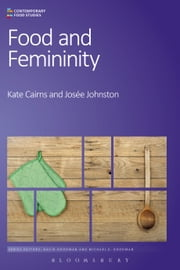 Food and Femininity ebook by Dr Kate Cairns,Assistant Professor Josée Johnston