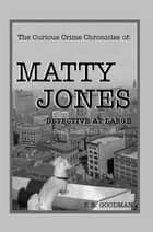 The Curious Crime Chronicles of :Matty Jones,Detective at Large - Dead Dogs Tell No Tales ebook by P. R. Goodman