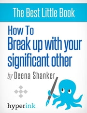 How To Break Up With Your Significant Other ebook by Deena  Shanker