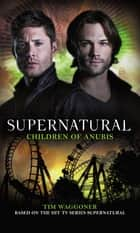 Supernatural: - Children of Anubis ebook by Tim Waggoner