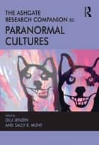 The Ashgate Research Companion to Paranormal Cultures ebook by Olu Jenzen,Sally R. Munt